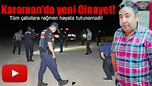 Karaman'da bir cinayet daha hayata tutunamadı