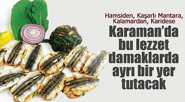 Karaman'da bu lezzet damakta ayrı bir tat bırakacak