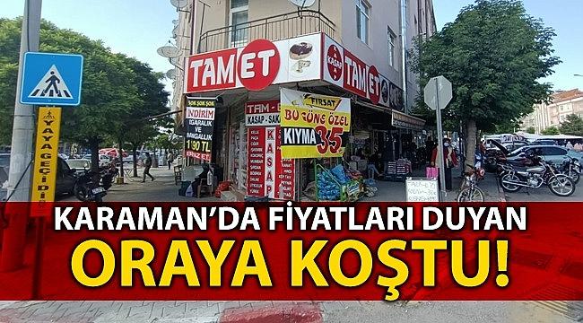 Karaman'da fiyatları duyanlar oraya koştu