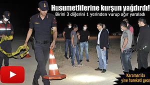 Karaman'da hareketli gece yine 2 kişi vuruldu