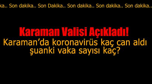 Karaman'da koronavirüsten kaç kişi öldü kaç vaka görüldü