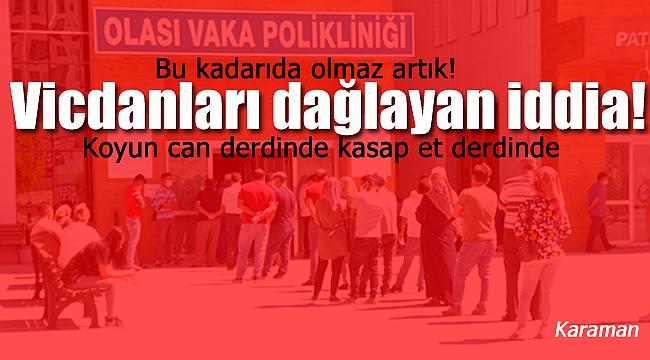 Karaman'da vicdanları dağlayan iddia bu kadar da olmaz