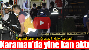 Karaman'da magandalar dehşet saçtı 3 yaralı var