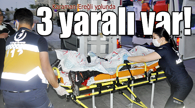 Karaman-Ereğli yolunda kaza 3 yaralı var