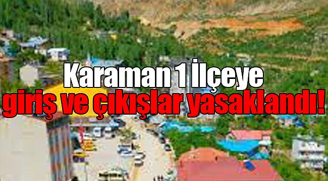 Karaman'ın bir ilçesinde giriş ve çıkışlar yasaklandı