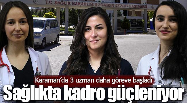 Karaman'da 3 uzman daha göreve başladı