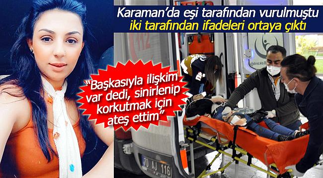 Karaman'da eşini vuran kocanın da ifadeleri ortaya çıktı