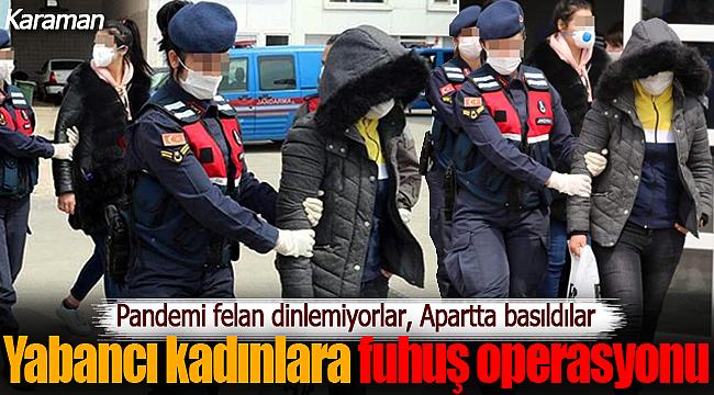 Bağ evinde ve apartlarda fuhuş Karaman'dan da gözaltılar var