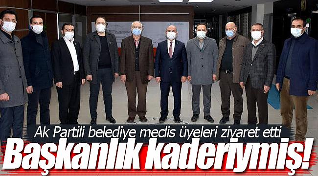 Başkanlık kaderinde varmış AK Partili meclis üyeleri ziyaret etti