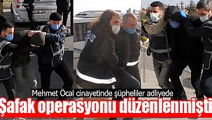 Mehmet Öcal cinayetinin şüphelileri adliyede