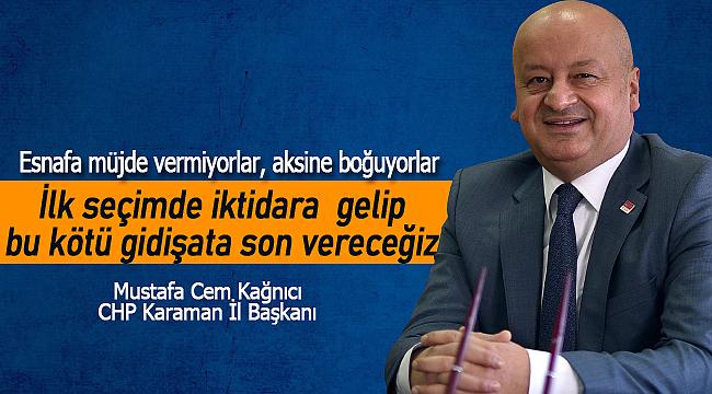 """Mustafa Cem Kağnıcı """"Esnafa müjde vermiyorlar aksine boğuyorlar"""""""