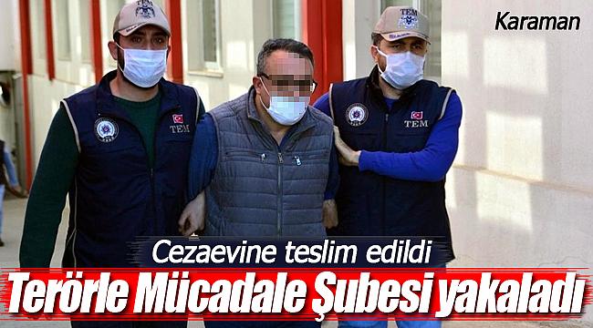 Karaman'da kesinleşmiş hapis cezası bulunan örgüt üyesi cezaevine gönderildi