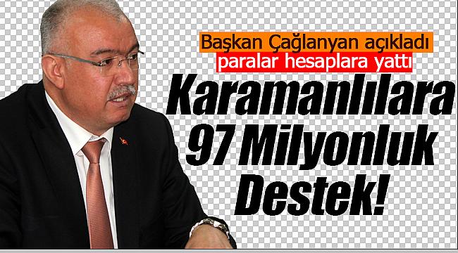 Başkan Çağlayan açıkladı Karamanlılara 97 milyonluk destek