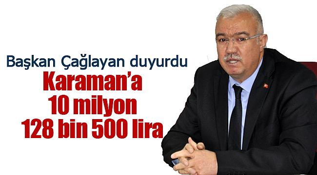 Başkan Abidin Çağlayan duyurdu Karaman'a 10 milyon 128 bin 500 lira