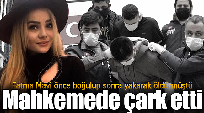 Fatma Mavi'nin katili mahkemede çark etti
