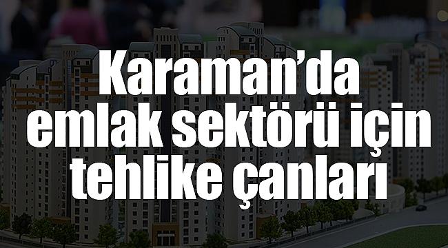 Karaman'da emlak sektörü için tehlike çanları