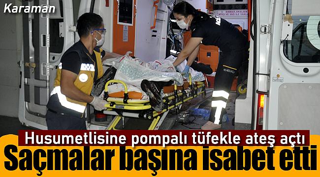 Karaman'da husumetlisine ateş açtı başından yaraladı