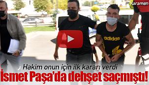 İsmet Paşada dehşet saçmıştı tutuklandı