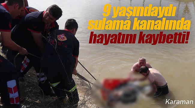 Karaman'da 9 yaşındaki çocuk kanalda boğuldu