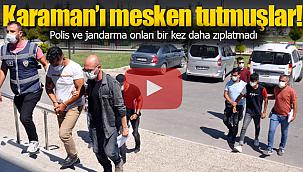 Karaman'ı mesken tutmuşlar polis ve jandarmanın ortak operasyonu ile yakalandılar
