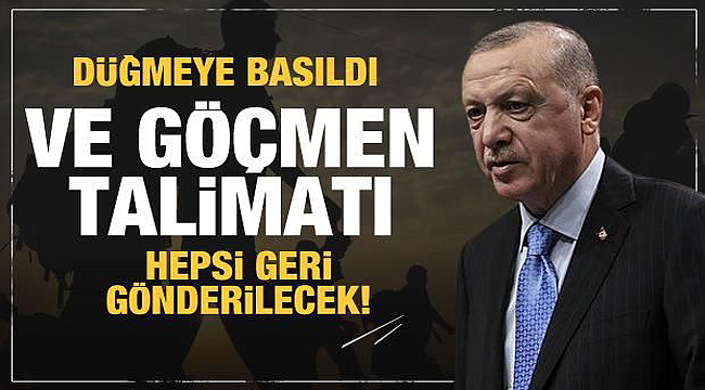 Talimat Erdoğan'dan geldi, göçmenler geri gönderilecek